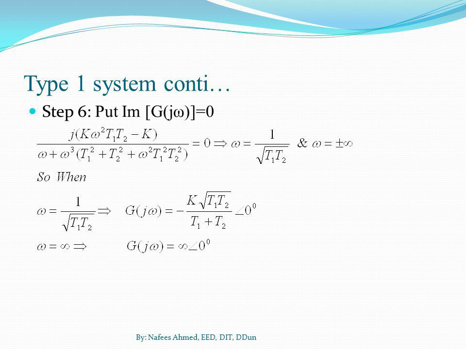 Type 1 system conti… Step 6: Put Im [G(jω)]=0